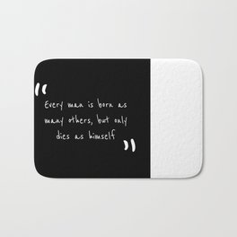 Every man is born as many others, but only dies as himself Bath Mat