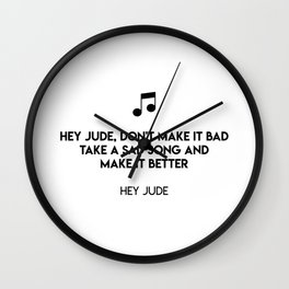 Hey Jude, don't make it bad Take a sad song and make it better  Hey Jude Wall Clock