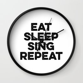 Eat Sleep Sing Repeat Wall Clock