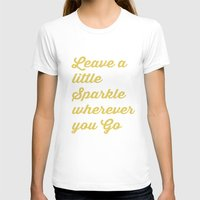 sparkle T-shirts featuring sparkle quote by haroulita