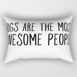 Dogs Are The Most Awesome People Rectangular Pillow