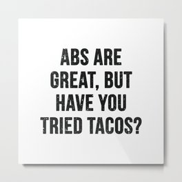 Abs are great, but have you tried tacos? (Black Text) Metal Print