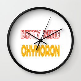 Having dirty mind makes ordinary conversations much more interesting. Clean it with Oxymoron Wall Clock