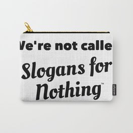 We're Not Called Slogans for Nothing Carry-All Pouch