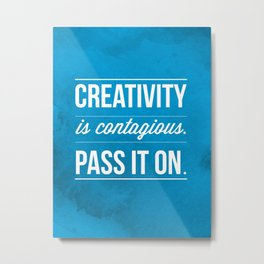 Creativity is contagious, Pass it on! Metal Print