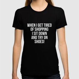 Tired of Shopping Sit down and Try on Shoes T-Shirt T-shirt