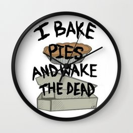 I bake pies and wake the dead Wall Clock