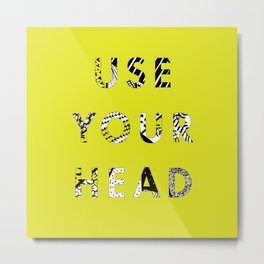 Use Your  Head Metal Print