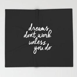 Dreams Don't Work Unless You Do black and white typography Inspirational quote Print home wall decor Throw Blanket