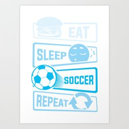 Eat Sleep Soccer Repeat Art Print