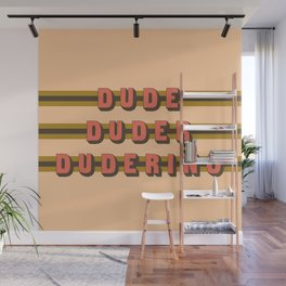 The Dude Duder Duderino (Rule of Threes) Wall Mural