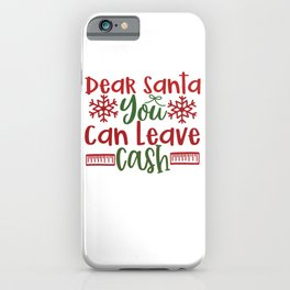 Dear Santa You Can Leav Cash - Funny Christmas humor - Cute typography - Lovely Xmas quotes illustration iPhone Case