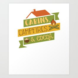 Cabins, Campfires, & Cocoa Camping Vacation T-Shirt Art Print