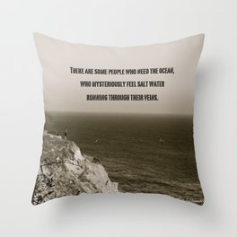 There are some people who need the ocean Throw Pillow