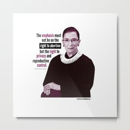 Ruth Bader Ginsburg ~ Privacy and Reproductive Control Metal Print