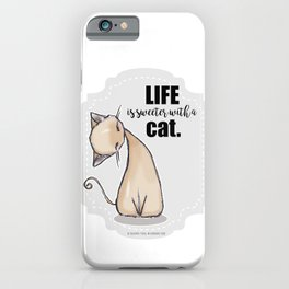 Life is Sweeter with a Cat iPhone Case