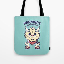 Mornings Are For Monsters Tote Bag