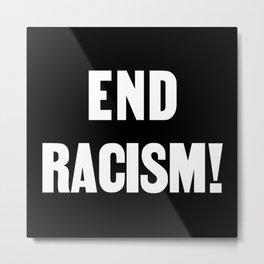 END RACISM! Metal Print