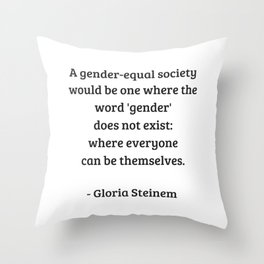 Gloria Steinem Feminist Quotes - A gender equal society Throw Pillow