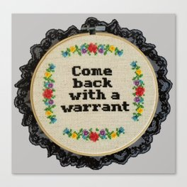Come Back with a Warrant Cross Stitch Hand Embroidered Hoop Canvas Print