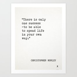 """Christopher Morley """"There is only one success-to be able to spend life in your own way."""" Art Print"""