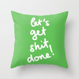 Let's Get Shit Done! Throw Pillow