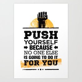 Push Yourself Because No One Else Is Going To Do It For You. Inspiring Creative Motivation Quote. Art Print