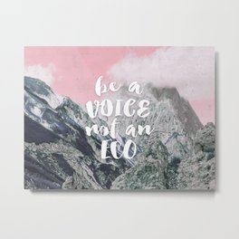 Be a voice not an eco Metal Print