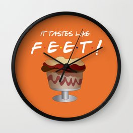 It tastes like feet! - Friends Wall Clock