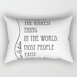 To live is the rarest thing in the world Rectangular Pillow