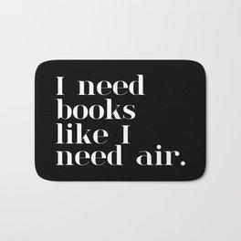 I Need Books Like I Need Air - Inverted Bath Mat