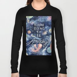 you're going to be amazing Long Sleeve T-shirt