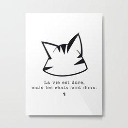 La vie est dure, mais les chats sont doux v2 Metal Print