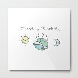 There's no Planet B Metal Print