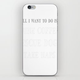 All I Want To Do Is Drink Coffee, Rescue Dogs _ Take Naps iPhone Skin