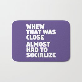 Whew That Was Close Almost Had To Socialize (Ultra Violet) Bath Mat