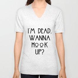 I'm dead, wanna hook up? Unisex V-Neck