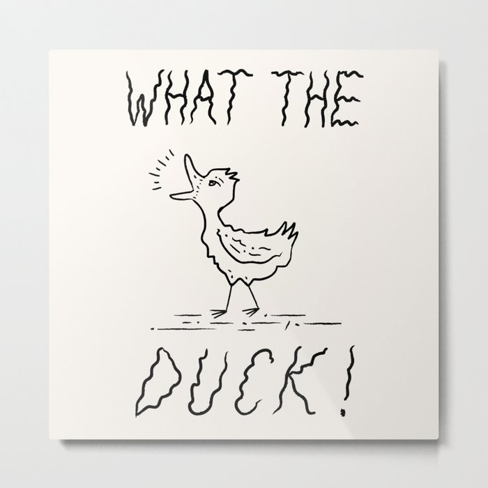 WHAT THE DUCK!  Metal Print