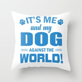 It's Me And My Dog Against The World wb Throw Pillow