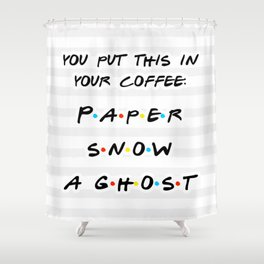 You Put This In Your Coffee... Paper! Snow! a Ghost! Shower Curtain