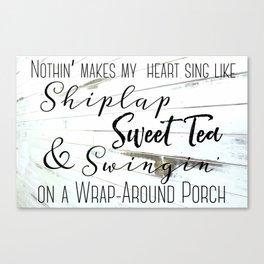 Shiplap, Sweet Tea and Wrap Around Porches Canvas Print