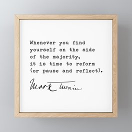 Mark Twain Quote: Whenever you find yourself on the side of the majority, it is time to reform Framed Mini Art Print
