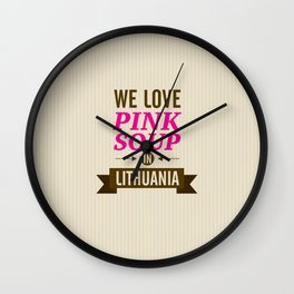 We love pink soup in Lithuania Wall Clock