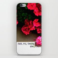 For me, there is only you. iPhone & iPod Skin