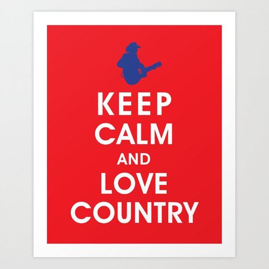 Keep Calm and Love Country Art Print