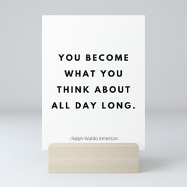 Ralph Waldo Emerson, You become what you think all day long Mini Art Print