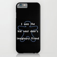 I was the kids next door's imaginary friend Slim Case iPhone 6s