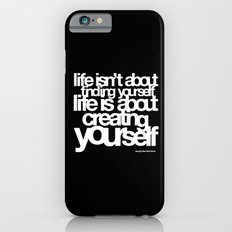 life isn't about finding yourself life is about creating yourself iPhone 6 Slim Case