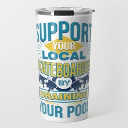 Support Your Local Skateboarder By Draining Pool Travel Mug