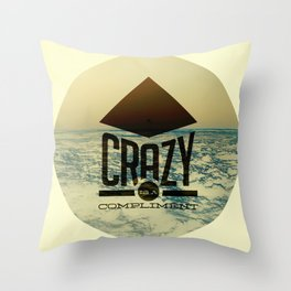 Crazy is a compliment. Throw Pillow